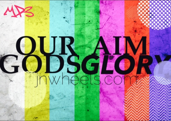 Our Aim Gods Glory