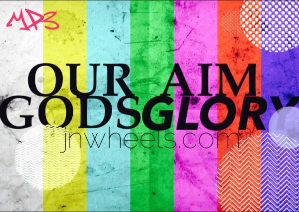 Our Aim Gods Glory